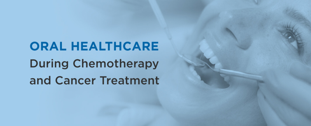 Oral healthcare during chemotherapy and cancer treatment